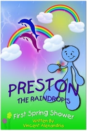 Preston the Raindrop's First Spring Shower ebook by Vincent Alexandria