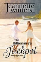 The Billionaire's Jackpot - Betting On You: Book Four ebook by Jeannette Winters