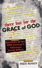 There But For the Grace of God ebook by Fred Rosen