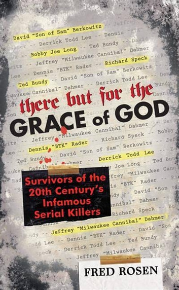There But For the Grace of God - Survivors of the 20th Century's Infamous Serial Killers ebook by Fred Rosen