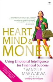 Heart, Mind & Money: Using Emotional Intelligence with Money ebook by Vangile Makwakwa