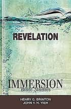 Immersion Bible Studies: Revelation ebook by John Y. H. Yieh, Henry G. Brinton