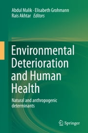 Environmental Deterioration and Human Health - Natural and anthropogenic determinants ebook by Abdul Malik,Elisabeth Grohmann,Rais Akhtar