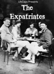 The Expatriates - Biographies of Lost Generation Writers ebook by Paul Brody