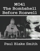MO41: The Bombshell Before Roswell ebook by Paul Blake Smith