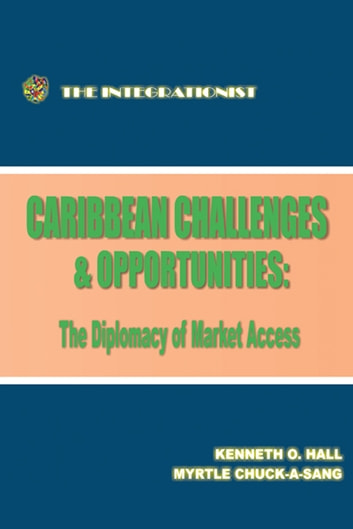 Caribbean Challenges and Opportunities: The Diplomacy of Market Access ebook by Kenneth Hall; Myrtle Chuck-A-Sang