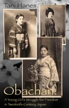 Obachan: A Young Girl's Struggle for Freedom in Twentieth-Century Japan ebook by Tani Hanes