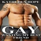 Gay: Wanting My Best Friend audiobook by Kathleen Hope, Eddie Leonard Jr.