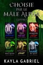 Choisie par le mâle Alpha Coffret ebook by Kayla Gabriel
