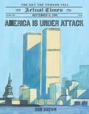 America Is Under Attack - September 11, 2001: The Day the Towers Fell ebook by Don Brown