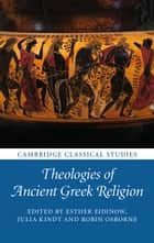 Theologies of Ancient Greek Religion ebook by Esther Eidinow, Julia Kindt, Robin Osborne