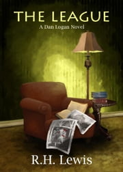 The League - A Dan Logan Novel ebook by R. H. Lewis