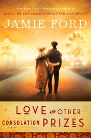 Love and Other Consolation Prizes - A Novel ebook by Jamie Ford