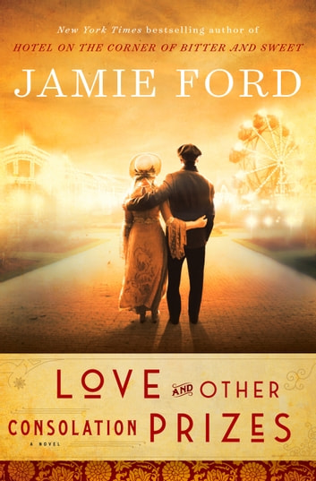 Love and Other Consolation Prizes ebook by Jamie Ford