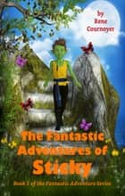 The Fantastic Adventures of Sticky: Book 1 of The Fantastic Adventures Series ebook by Rene Cournoyer