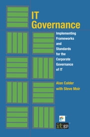 IT Governance - Implementing Frameworks and Standards for the Corporate Governance of IT ebook by Alan Calder
