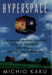 Hyperspace - A Scientific Odyssey through Parallel Universes, Time Warps, and the Tenth Dimension ebook by Michio Kaku,Robert O'Keefe