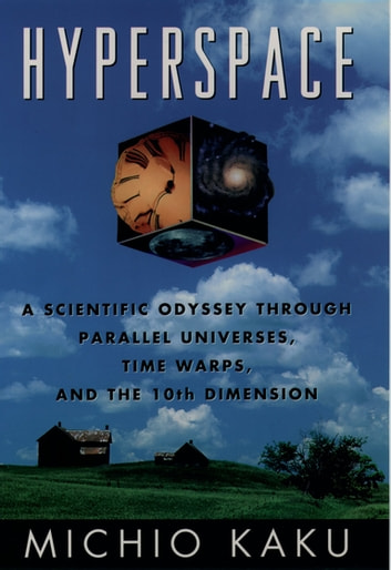 Hyperspace - A Scientific Odyssey through Parallel Universes, Time Warps, and the Tenth Dimension ebook by Michio Kaku