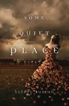 Some Quiet Place ebook by Kelsey Sutton