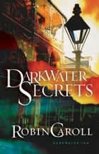 Darkwater Secrets ebook by Robin Caroll