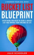 Bucket List Blueprint - Everything You Need to Start a Bucket List That Brings Your Dreams to Life ebook by Julie Schooler