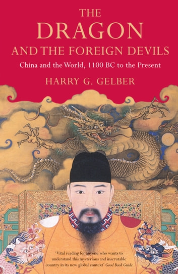 The Dragon and the Foreign Devils - China and the World, 1100 BC to the Present ebook by Harry Gelber