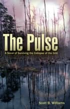 The Pulse - A Novel of Surviving the Collapse of the Grid ebook by