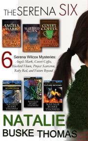 The Serena Six - 6 Serena Wilcox Mysteries: Angels Mark, Covert Coffee, Bluebird Flown, Project Scarecrow, Ruby Red, and Future Beyond ebook by Natalie Buske Thomas