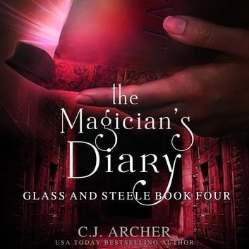 Magician's Diary, The - Glass And Steele, book 4 audiobook by C.J. Archer