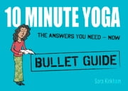 10 Minute Yoga: Bullet Guides ebook by Sara Kirkham