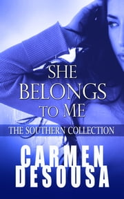 She Belongs to Me - The Southern Collection ebook by Carmen DeSousa