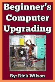 Beginner's Computer Upgrading ebook by Rick Wilson