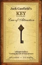 Jack Canfield's Key to Living the Law of Attraction ebook by Jack Canfield,D.D. Watkins