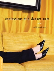 Confessions of a Slacker Mom ebook by Muffy Mead-ferro