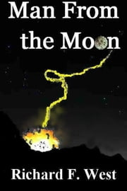 Man From the Moon ebook by Richard F. West