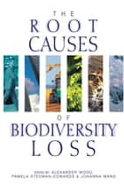 The Root Causes of Biodiversity Loss ebook by Alexander Wood,Pamela Stedman-Edwards,Johanna Mang