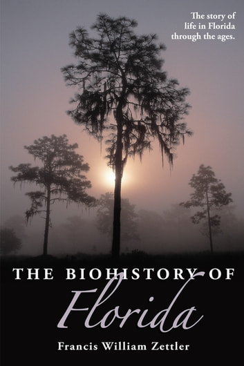 The Biohistory of Florida ebook by Francis William Zettler, Ph.D