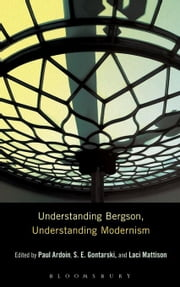 Understanding Bergson, Understanding Modernism ebook by Ardoin, Paul
