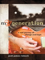 mY Generation - A Real Journey of Change and Hope ebook by Josh James Riebock