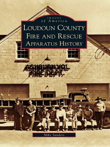 Loudoun County Fire and Rescue Apparatus Heritage ebook by Mike Sanders