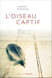 L'oiseau captif ebook by Jasmin Darznik