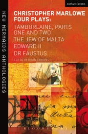 Christopher Marlowe: Four Plays - Tamburlaine, Parts One and Two, The Jew of Malta, Edward II and Dr Faustus ebook by Christopher Marlowe, Brian Gibbons