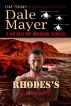 Rhodes's Reward - A SEALs of Honor World Novel ebook by Dale Mayer