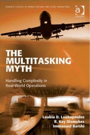 The Multitasking Myth - Handling Complexity in Real-World Operations ebook by Dr Immanuel Barshi,Dr R Key Dismukes,Dr Loukia D Loukopoulos,Professor Sidney Dekker,Captain Daniel E Maurino