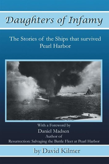 Daughters of Infamy - The Stories of the Ships That Survived Pearl Harbor ebook by David Kilmer