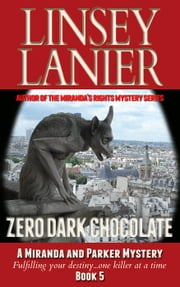 Zero Dark Chocolate - A Miranda and Parker Mystery, #5 ebook by Linsey Lanier