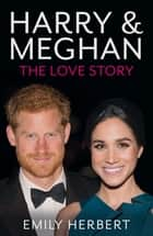 Harry & Meghan - The Love Story ebook by
