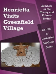 Henrietta Visits Greenfield Village ebook by Catherine McGrew Jaime