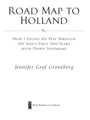 Road Map to Holland - How I Found My Way Through My Son's First Two Years With Down Symdrome ebook by Jennifer Graf Groneberg
