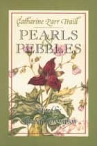 Pearls and Pebbles ebook by Catharine Parr Traill, Elizabeth Thompson